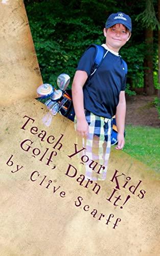 9781500817954: Teach Your Kids Golf Darn It!