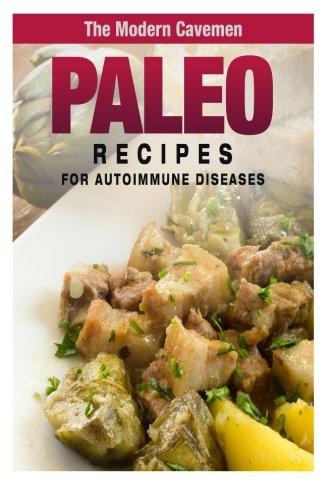 Paleo Recipes For Auto-Immune Diseases (The Modern Cavemen): Erica Dunn