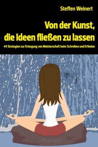 9781500819125: Von der Kunst, die Ideen fließen zu lassen: 44 Strategien zur Erlangung von Meisterschaft beim Schreiben und Erfinden (German Edition)