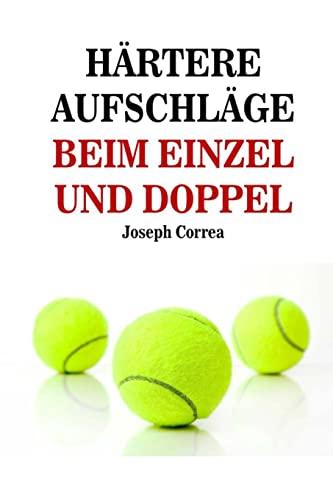 9781500820091: Hartere Aufschlage Beim Einzel Und Doppel: Schlag wie ein Profi auf (German Edition)