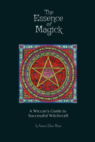 9781500820480: The Essence of Magick: A Wiccan's Guide to
