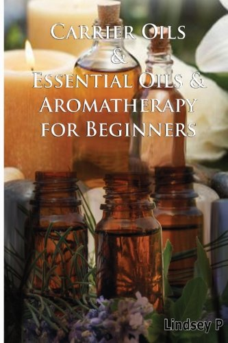 9781500821197: Carrier Oils & Essential Oils & Aromatherapy For Beginners (Box Set) (Volume 11)