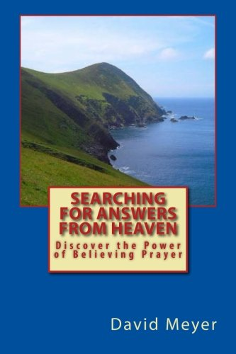 9781500821609: Searching for Answers from Heaven: Discover the Power of Believing Prayer!