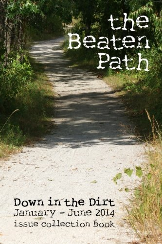 9781500823559: the Beaten Path: Down in the Dirt January-June 2014 collection book
