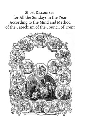 9781500825300: Short Discourses for All the Sundays in the Year: According to the Mind and Method of the Catechism of the Council of Trent