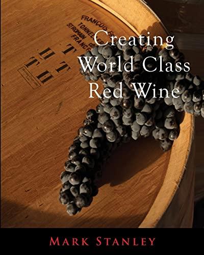 9781500825416: Creating World Class Red Wine