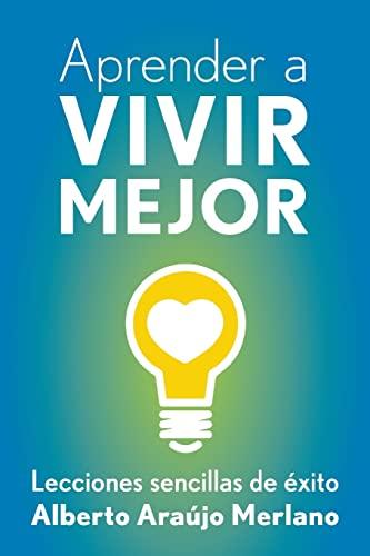 9781500825614: Aprender a vivir mejor: Lecciones sencillas de exito (Spanish Edition)
