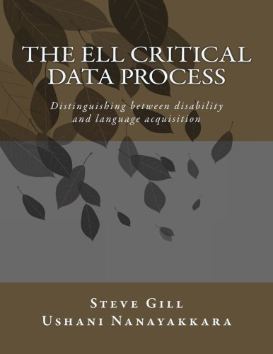The ELL Critical Data Process: Distinguishing between disability and language acquisition: Gill, ...