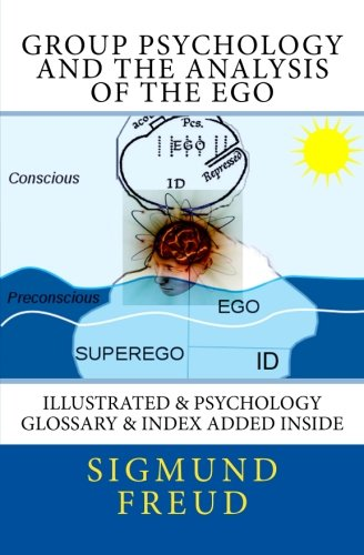 9781500829216: Group Psychology and the Analysis of the Ego: Illustrated & Psychology Glossary & Index Added Inside