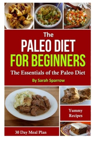 9781500829643: The Paleo Diet For Beginners: The Essentials of the Paleo Diet with a 30 Day Meal Plan and Yummy Recipes
