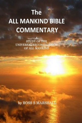 9781500829742: The All Mankind Bible Commentary: A Study of Universal Reconciliation of All Mankind (Volume 1)