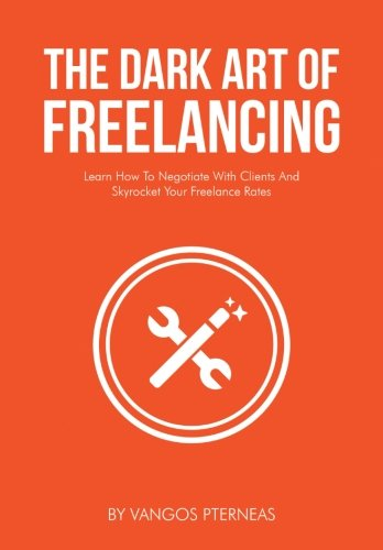 9781500831417: The Dark Art of Freelancing: Learn how to negotiate with clients and skyrocket your freelance rates