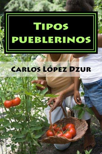 Tipos pueblerinos: folcloricos, populares y pintorescos del Pepino (Spanish Edition): Lopez Dzur, ...