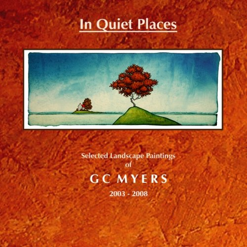 9781500832230: In Quiet Places: Selected Landscape Paintings of GC Myers 2003-2008