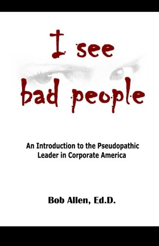 9781500832735: I See Bad People: An Introduction to the Pseudopathic Leader in Corporate America