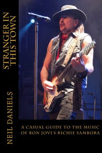 9781500833220: Stranger In This Town - A Casual Guide To The Music Of Bon Jovi's Richie Sambora
