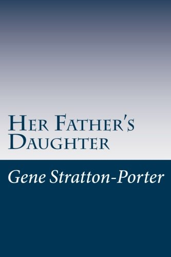 Her Father's Daughter: Stratton-Porter, Gene