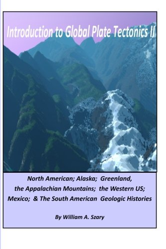 Introduction to Global Plate Tectonics II: Part C. North America, Alaska and Greenland, Applachian ...