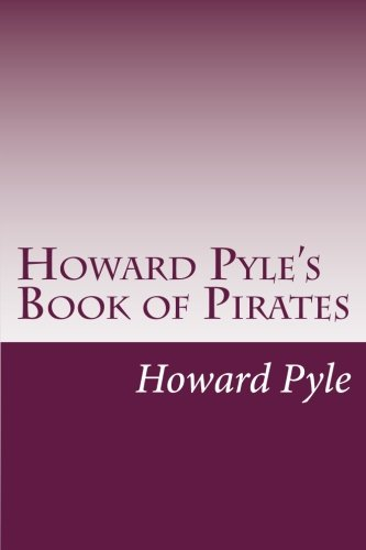 Howard Pyle's Book of Pirates: Pyle, Howard