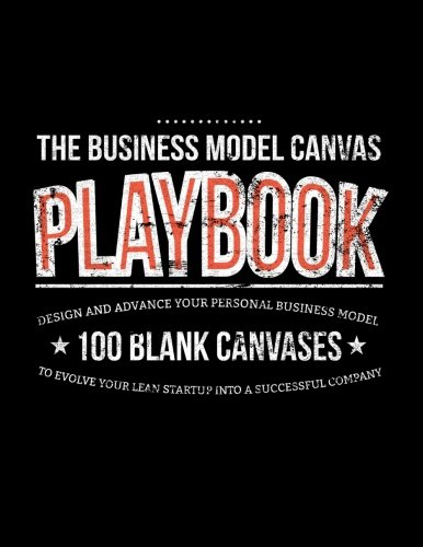 9781500835507: The Business Model Canvas Playbook: Design And Advance Your Personal Business Model On 100 Blank Canvases To Evolve Your Lean Startup Into A Successful Company (Lean Series) (Volume 1)