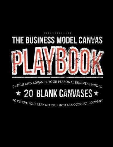 The Business Model Canvas Playbook: Design And Advance Your Personal Business Model On 20 Blank ...