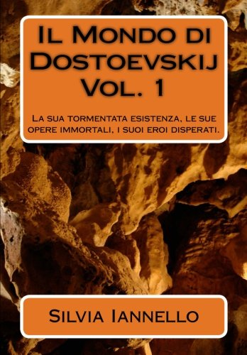 9781500835965: Il Mondo di Dostoevskij: La sua tormentata esistenza, le sue opere immortali, i suoi eroi disperati. Volume primo (Volume 1) (Italian Edition)
