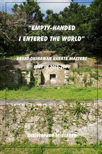 9781500837549: Empty Handed I Entered the World: Great Okinawan Karate Masters Lost in 2012-2014