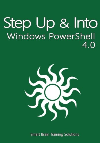 Windows PowerShell 4.0 (Step Up & Into): Training Solutions, Smart Brain
