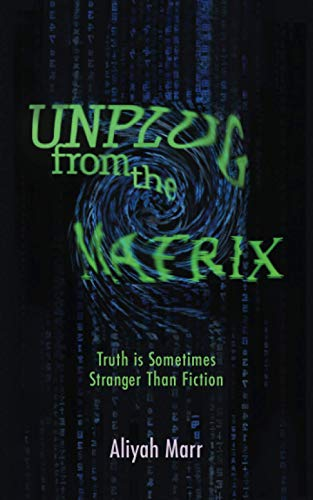 9781500838171: Unplug From the Matrix: Truth is Sometimes Stranger Than Fiction