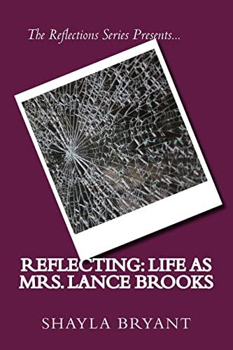 Reflecting: Life as Mrs. Lance Brooks (The: Bryant, ShayLa