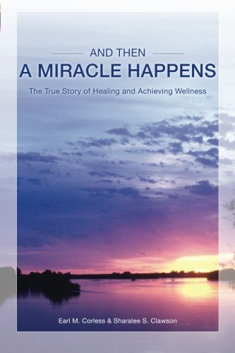 And Then A Miracle Happens: Clawson, Sharalee S.; Corless, Earl M.