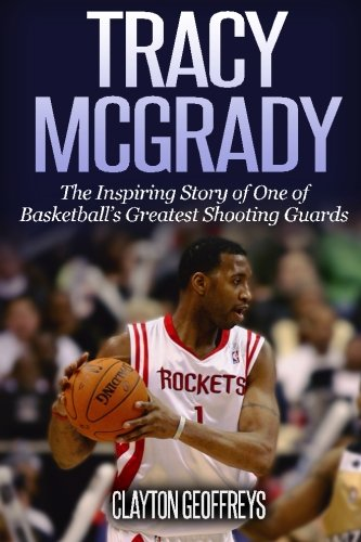 9781500840013: Tracy McGrady: The Inspiring Story of One of Basketball's Greatest Shooting Guards