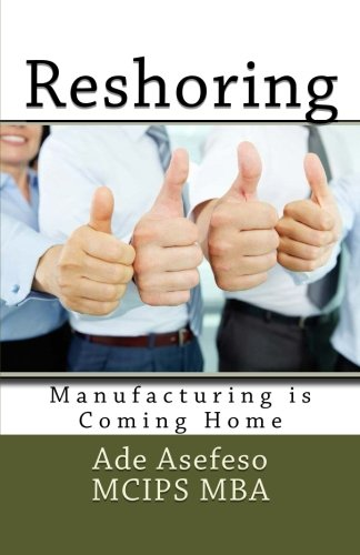 Reshoring: Manufacturing is Coming Home (Lean): Ade Asefeso MCIPS