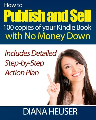 9781500843236: How To Publish and Sell 100 Copies of your Kindle Book with No Money Down