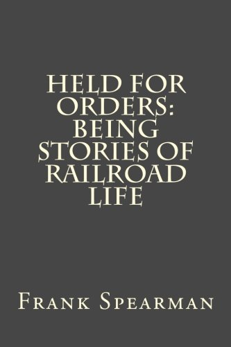 9781500843915: Held for Orders: Being Stories of Railroad Life