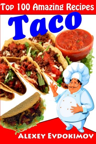 9781500844172: Top 100 Amazing Recipes Taco