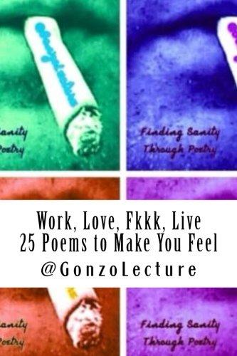 9781500844554: Work, Love, Fkkk, Live 25 Poems to Make You Feel (Volume 1)