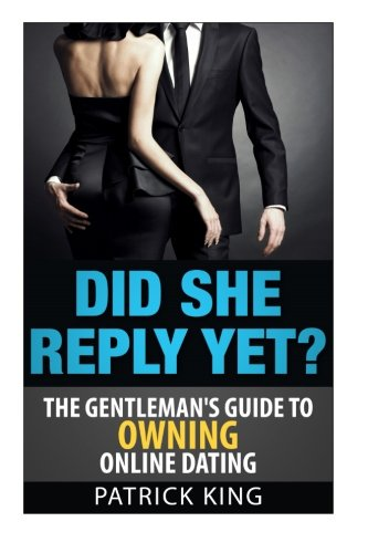 9781500848156: Did She Reply Yet? The Gentleman's Guide to Owning Online Dating (OkCupid & Matc