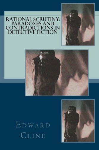 Rational Scrutiny: Paradoxes and Contradictions in Detective Fiction: Edward Cline