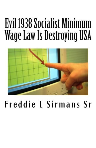 Evil 1938 Socialist Minimum Wage Law Is: Freddie L Sirmans