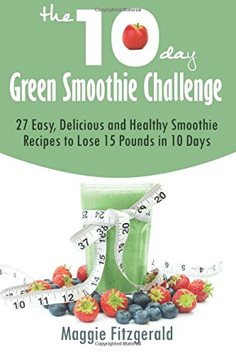 9781500849962: The 10-Day Green Smoothie Challenge: 27 Easy, Delicious and Healthy Smoothie Recipes to Lose 15 Pounds in 10 Days