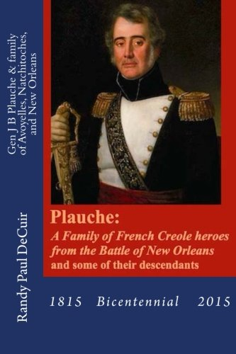 9781500850111: Plauche: A Family of French Creole Heroes from the Battle of New Orleans: and some of their descendants