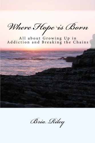 9781500850319: Where Hope is Born: All about Growing Up in Addiction and Breaking the Chains