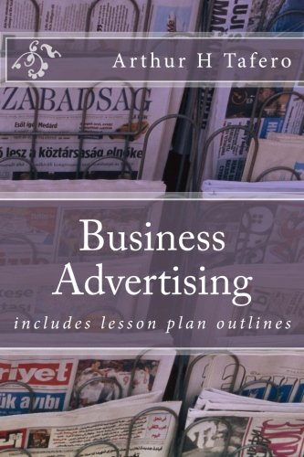 Business Advertising: Includes Lesson Plan Outlines (Paperback): Arthur H Tafero