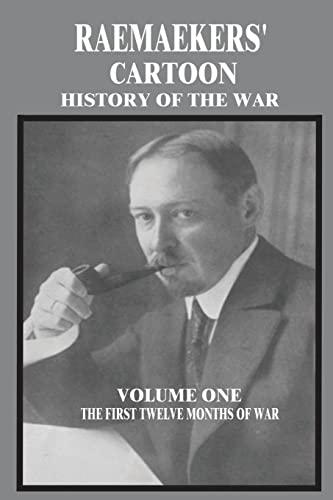 9781500853228: Raemaekers' Cartoon History of the War: Volume One: The First Twelve Months of War