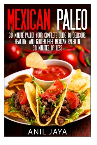 Mexican Paleo: 30 Minute Paleo! Your Complete: Jaya, Anil