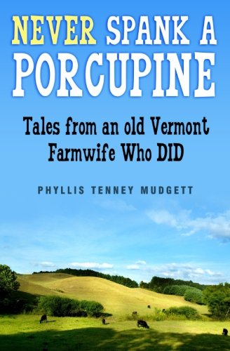 Never Spank a Porcupine: Mudgett, Phyllis Tenney