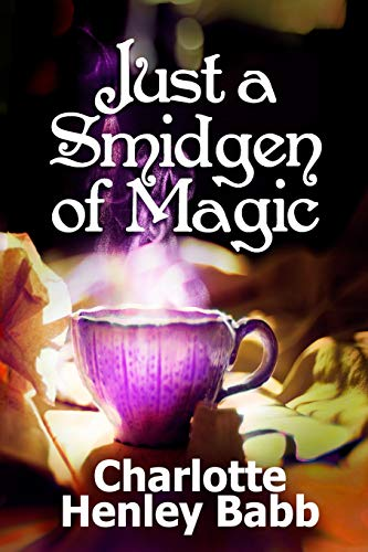 9781500856663: Just a Smidgen of Magic: Enchantment at the Edge of Mundane (Mundane Magic) (Volume 1)