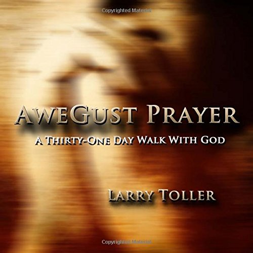 AweGust Prayer: Thirty-one Day Walk With God: Toller, Larry