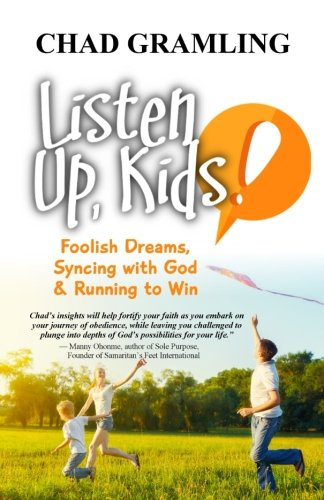 9781500857523: Listen Up Kids: Foolish Dreams, Syncing with God & Running to Win